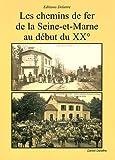 Les Chemins de Fer de la Seine et Marne au Début du 20eme Siecle