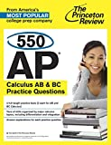 550 AP Calculus AB & BC Practice Questions (College Test Preparation)