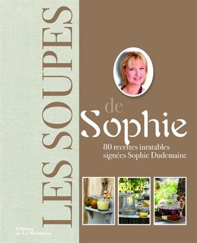 Soupes de Sophie. 80 recettes inratables signées Sophie Dudemaine