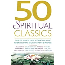 50 Spiritual Classics: Timeless Wisdom From 50 Great Books of Inner Discovery, Enlightenment and Purpose by Tom Butler-Bowdon (2005) Paperback