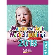 Warum wackelt Wackelpudding?  2018: Aufstellbarer Tages-Abreisskalender für Kinder zum rätseln I 12 x 16 cm