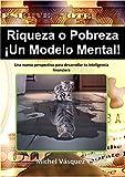Riqueza o Pobreza ¡Un Modelo Mental¡: Una nueva perspectiva para desarrollar tu inteligencia financiera (1)