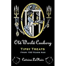Old World Cookery, Tipsy Treats from 100 Years Ago (Black Cat Bibliothèque Book 10) (English Edition)