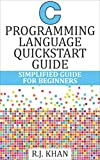 C Programming Language Quick Start Guide: Simplified C Programming For Beginners (C Programming, C Programming Language, C Programming for Absolute Beginner, ... Programming in C) (English Edition)