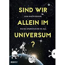 Sind wir allein im Universum?: Meine Spurensuche im All