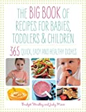 The Big Book of Recipes for Babies and Toddlers: 365 Quick, Easy and Healthy Dishes