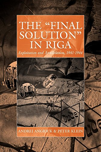 The 'Final Solution' in Riga: Exploitation and Annihilation, 1941-1944 (Studies on War and Genocide, Band 14)