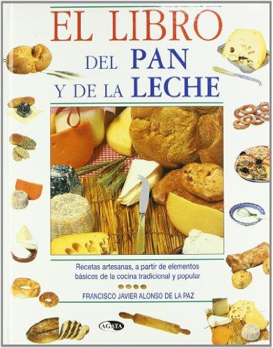 Descargar Libro El Libro del Pan y de la Leche: Recetas Artesanas, a partir de Elementos Básicos de la Cocina Tradicional y Popular (Gastronomía de Siempre) de Francisco Javier Alonso de la Paz