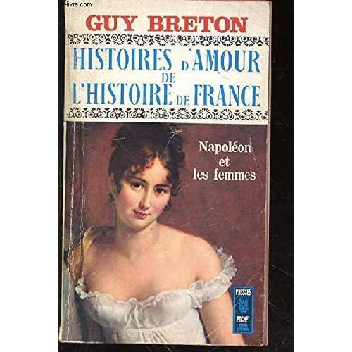 Histoires d'amour de l'histoire de France VII : Napoléon et les femmes