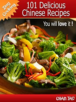 101 Delicious Chinese Recipes - discover the simplicity and smoothness that surround the dishes of the Middle Kingdom (Easy cooking Book 2) (English Edition) par [Tao, Chan]