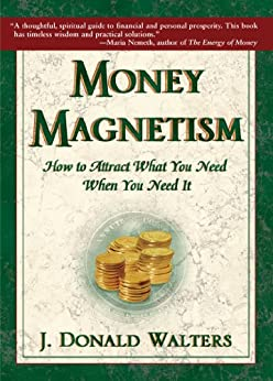 Money Magnetism : How To Attract What You Need When You Need It von [Walters, J. Donald]