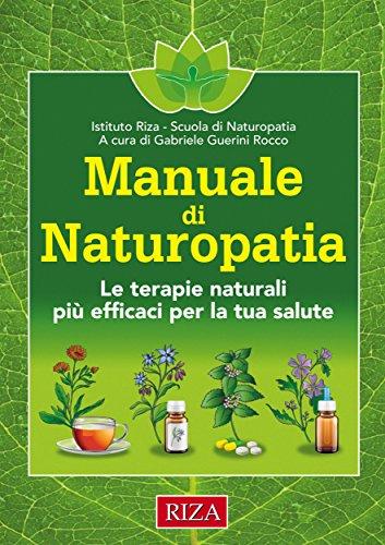 Manuale di naturopatia: le terapie naturali più efficaci per la tua salute