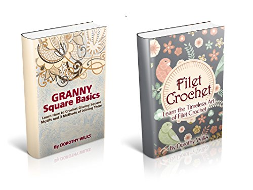 The Complete Volume on Filet Crochet Projects and Granny Square Basics (English Edition)