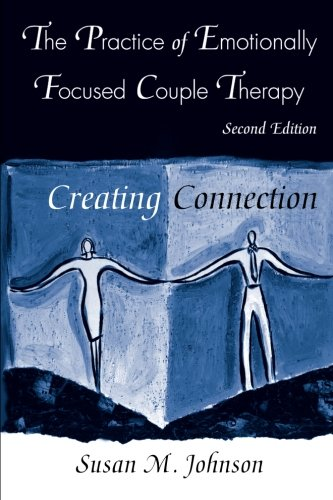 The Practice of Emotionally Focused Couple Therapy: Creating Connection (Basic Principles Into Practice) por Susan M. Johnson