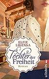 Töchter der Freiheit: Roman von Elfie Ligensa