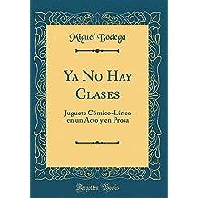Ya No Hay Clases: Juguete Cómico-Lírico en un Acto y en Prosa (Classic Reprint)