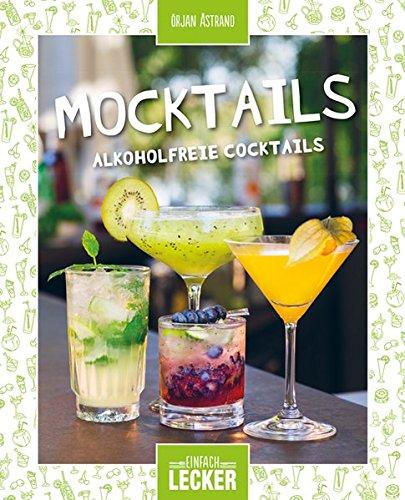 Einfach lecker: Mocktails: Alkoh...