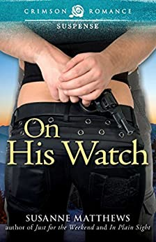 On His Watch (Crimson Romance) by [Matthews, Susanne]