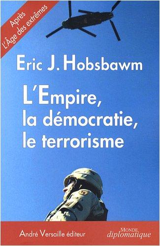 L'Empire, la démocratie, le terrorisme : Réflexions sur le XXIe siècle par Eric Hobsbawn
