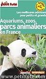 Petit Futé aquariums, zoos, parcs animaliers en France par Le Petit Futé