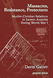 Massacres, Resistance, Protectors: Muslim-Christian Relations in Eastern Anatolia during World War I by David Gaunt (2006-12-29)