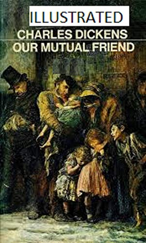 Our Mutual Friend Illustrated (English Edition) eBook: Dickens ...