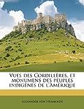 Vues des Cordill??res, et monumens des peuples indig??nes de l'Am??rique (French Edition) by Alexander von Humboldt (2011-09-05) - Alexander von Humboldt
