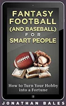 Fantasy Football (and Baseball) for Smart People: How to Turn Your Hobby into a Fortune (Fantasy Football for Smart People) (English Edition) par [Bales, Jonathan]