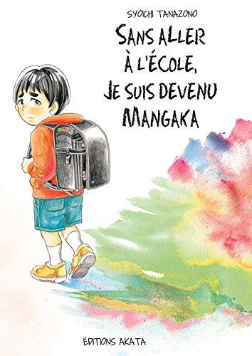 Sans aller à l'école, je suis devenu mangaka par Syoichi Tanazono