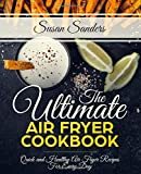 The Ultimate Air Fryer Cookbook: Quick and Healthy Air Fryer Recipes For Every Day