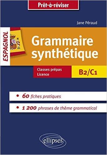 Grammaire Synthétique Espagnol 60 Fiches Pratiques B2/C1 de Jane Péraud ( 8 septembre 2015 )