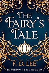 The Fairy's Tale: A Novel For People Who Don't Trust Fairy Tales (The Pathways Tree Book 1)