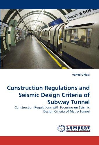 Construction Regulations and Seismic Design Criteria of Subway Tunnel: Construction Regulations with Focusing on Seismic Design Criteria of Metro Tunnel