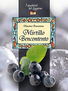 Mirtillo Bencontento. Le virtù del mirtillo nero (Damster - Quaderni del Loggione, cultura enogastronomica) (Italian Edition) by [Tramontano, Massimo]