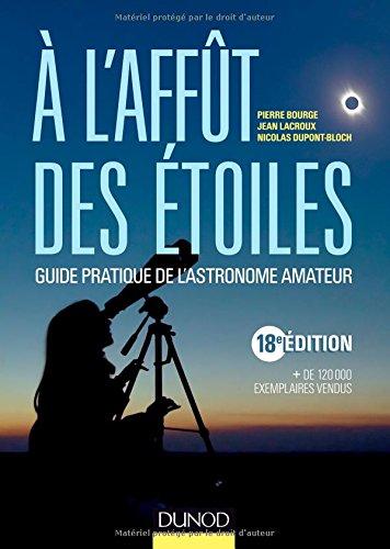 A l'affût des étoiles : Guide pratique de l'astronome amateur por Pierre Bourge, Jean Lacroux, Nicolas Dupont-Bloch