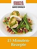 15 Minuten Rezepte: essen & trinken: Ganz Einfach