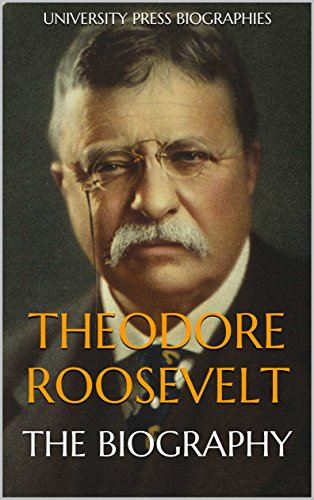 Theodore Roosevelt: The Biography (English Edition)