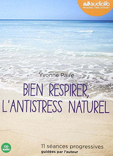 Télécharger Bien respirer, l'antistress naturel: Livre audio 1 CD Audio - 11 séances progressives guidées par l'auteur PDF Livre eBook France