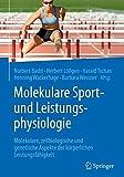 Molekulare Sport- und Leistungsphysiologie: Molekulare, zellbiologische und genetische Aspekte der körperlichen Leistungsfähigkeit