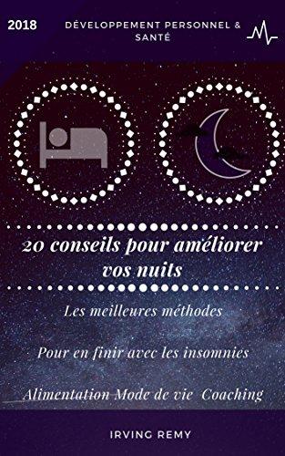 20 conseils pour améliorer vos nuits (Livre pour mieux dormir): Les meilleures astuces pour un sommeil efficace et réparateur par IRVING REMY