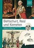 Bettschart, Resl und Kometen: Beiträge zur Geschichte unserer Heimat zwischen Fichtelgebirge und Böhmerwald (Heimat Landkreis Tirschenreuth) - Harald Fähnrich