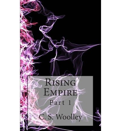 [ Rising Empire: Part 1: The Chronicles Of Celadmore ] By Woolley, C S (Author) [ Oct - 2013 ] [ Paperback ]