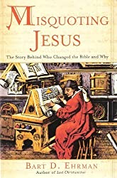 Misquoting Jesus : The Story Behind Who Changed The Bible and Why by Bart D. Ehrman (2005-08-01)