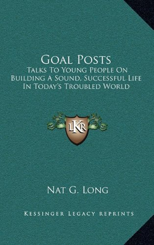 Goal Posts: Talks to Young People on Building a Sound, Successful Life in Today's Troubled World