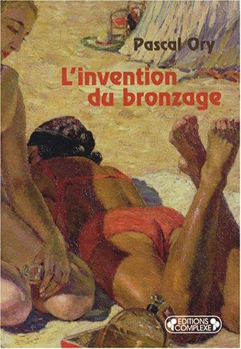 L'invention du bronzage : Essai d'une histoire culturelle par Pascal Ory