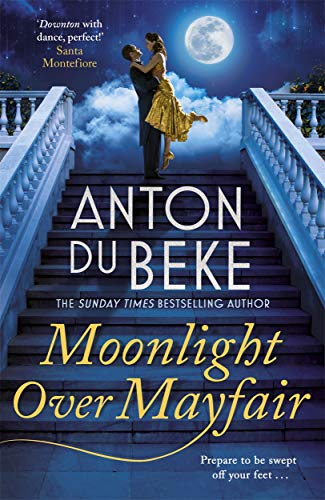 Moonlight Over Mayfair: The new romantic novel from bestselling author and Strictly star Anton Du Beke