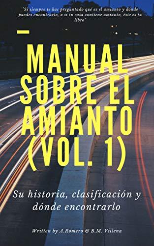 Manual sobre el amianto (vol.1): Su historia, clasificación y dónde encontrarlo (Amianto. Asesino en el tiempo)