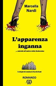 L'apparenza inganna... omicidi all'ombra della Madonnina (Le indagini del commissario Marcella Randi Vol. 4) di [Nardi, Marcella]