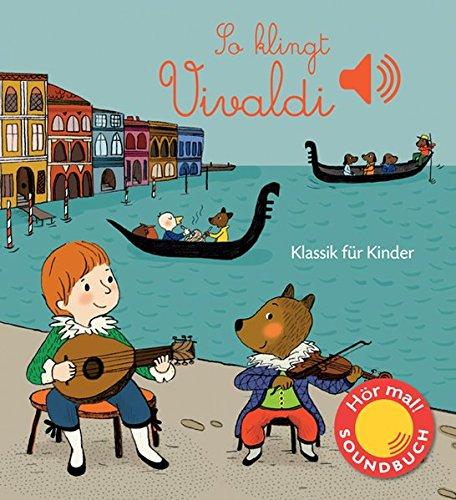 So klingt Vivaldi: Klassik für Kinder (Soundbuch) (Soundbücher)