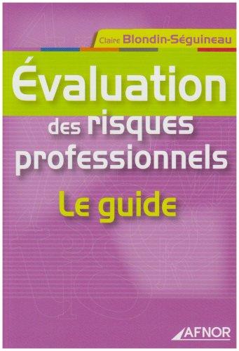 Évaluation des risques professionnels: Le guide par Claire Blondin-Seguineau